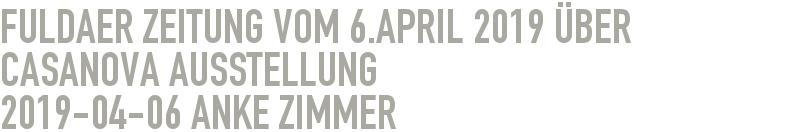 Fuldaer Zeitung vom 6.April 2019 über Casanova Ausstellung 2019-04-06