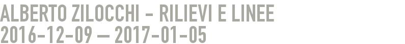 Alberto Zilocchi - Linie und Relief 2016-12-09 - 2017-01-05