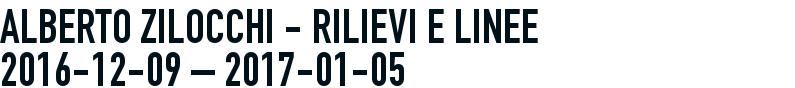 Alberto Zilocchi - RILIEVI E LINEE 2016-12-09 - 2017-01-05