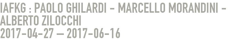 iafkg : Paolo Ghilardi - Marcello Morandini - Alberto Zilocchi 2017-04-27 - 2017-06-16