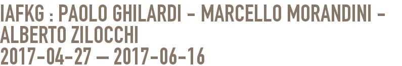iafkg : Paolo Ghilardi - Marcello Morandini - Alberto Zilocchi 2017-04-27 - 2017-05-26