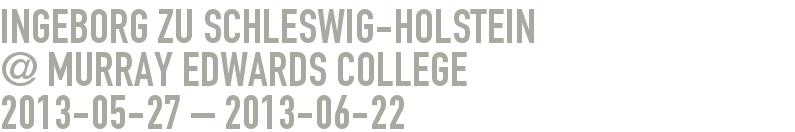 Ingeborg zu Schleswig-Holstein                @ Murray Edwards College 2013-05-27 - 2013-06-22