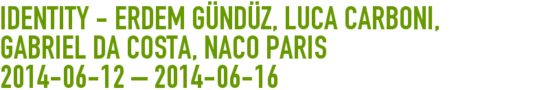 Identity - Erdem Gündüz, Luca Carboni, Gabriel Da Costa, Naco Paris 2014-06-12 - 2014-06-16