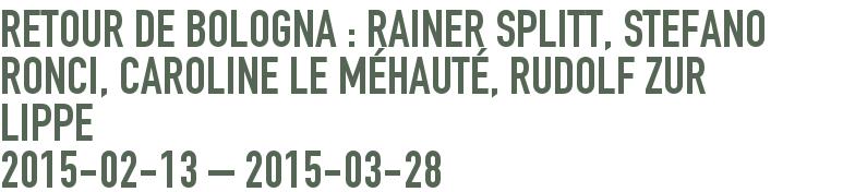 Retour de Bologna : Rainer Splitt,            Caroline Le MÉHAUTÉ, Rudolf zur Lippe 2015-02-13 - 2015-03-08