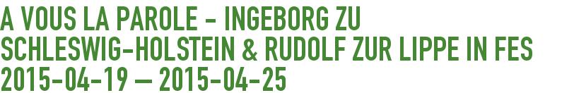 A VOUS la Parole - Ingeborg zu Schleswig-Holstein & Rudolf zur Lippe in FES 2015-04-19 - 2015-04-25