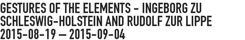 GESTURES OF THE ELEMENTS - Ingeborg zu Schleswig-Holstein and Rudolf zur Lippe 2015-08-19 - 2015-09-04