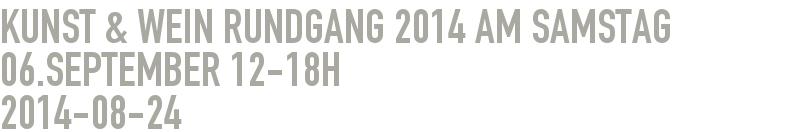 Kunst & Wein Rundgang 2014 am Samstag 06.September 12-18h