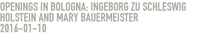 Openings in Bologna: Ingeborg zu Schleswig Holstein and Mary Bauermeister