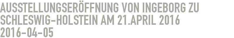 Ausstellungseröffnung von INGEBORG ZU SCHLESWIG-HOLSTEIN am 21.April 2016