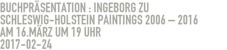 BUCHPRÄSENTATION : Ingeborg zu Schleswig-Holstein Paintings 2006 – 2016   am 16.März um 19 Uhr