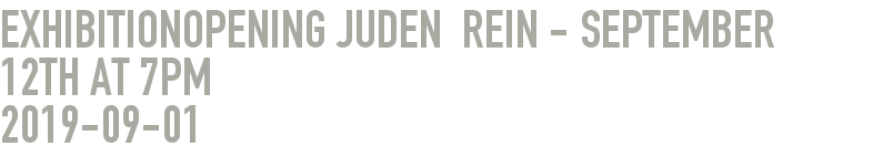 Exhibitionopening Juden  Rein - September 12th at 7pm