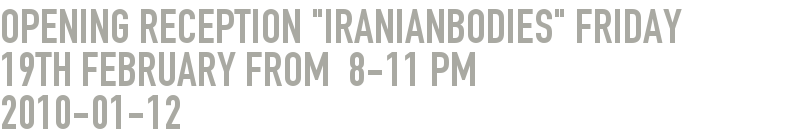 "Opening Reception ""IranianBodies"" Friday 19th February from  8-11 pm"