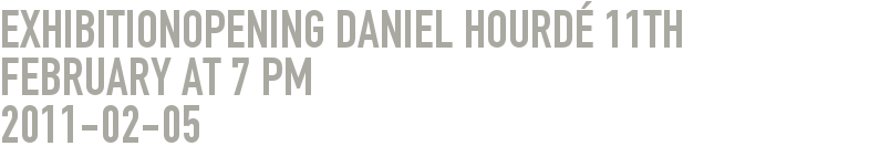 Exhibitionopening Daniel Hourdé 11th February at 7 pm