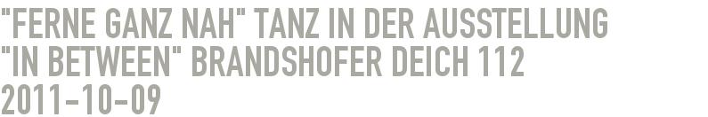 """""""FERNE GANZ NAH"""" Tanz in der Ausstellung  """"IN BETWEEN"""" Brandshofer Deich 112"""