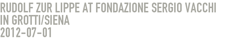 Rudolf zur Lippe at Fondazione Sergio Vacchi in Grotti/Siena