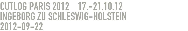 Cutlog Paris 2012    17.-21.10.12      Ingeborg zu Schleswig-Holstein