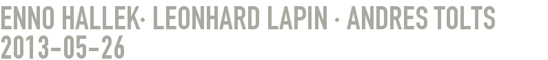 ENNO HALLEK· LEONHARD LAPIN · ANDRES TOLTS