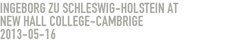 INGEBORG ZU SCHLESWIG-HOLSTEIN at             New Hall College-Cambrige