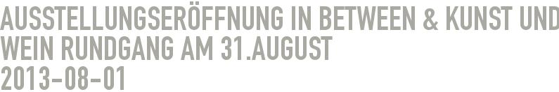 Ausstellungseröffnung IN BETWEEN & Kunst und Wein Rundgang am 31.August