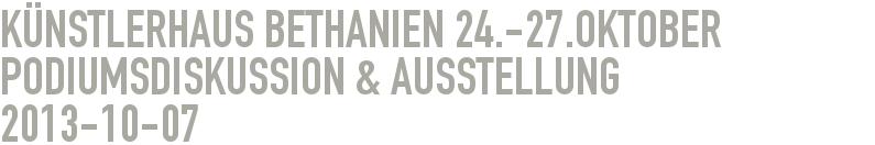 Künstlerhaus Bethanien 24.-27.Oktober  Podiumsdiskussion & Ausstellung