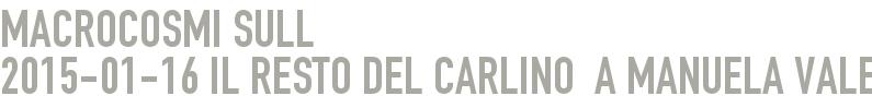 Macrocosmi sull 2015-01-16 - il Resto del Carlino  a Manuela Valentini