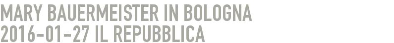Mary Bauermeister in Bologna 2016-01-27 - il Repubblica
