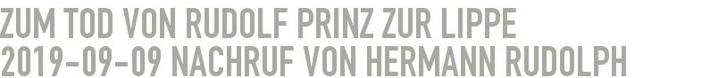 Zum Tod von Rudolf Prinz zur Lippe 2019-09-09 - Nachruf von Hermann Rudolph